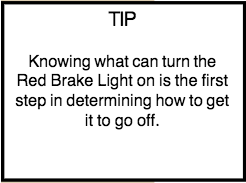 Tip: Knowing what can turn the red brake light on is the first step in determining how to get it to go off.
